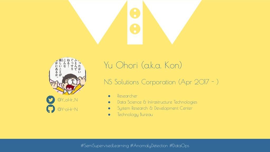 Yu Ohori (a.k.a. Kon) NS Solutions Corporation ...