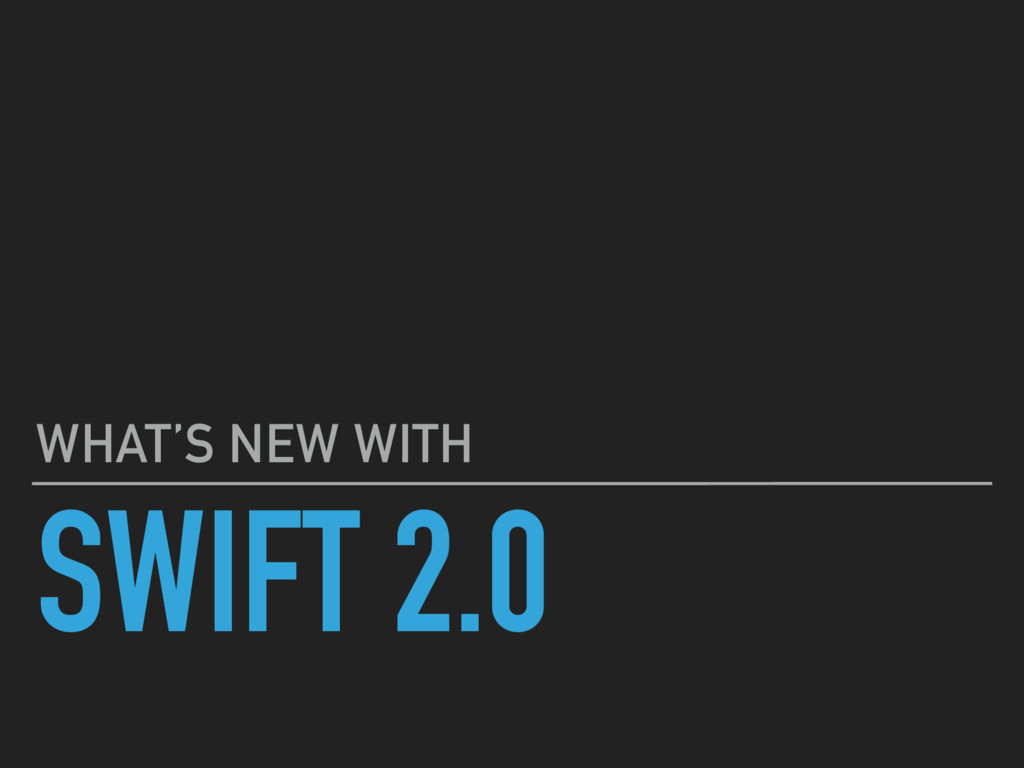 SWIFT 2.0 WHAT'S NEW WITH