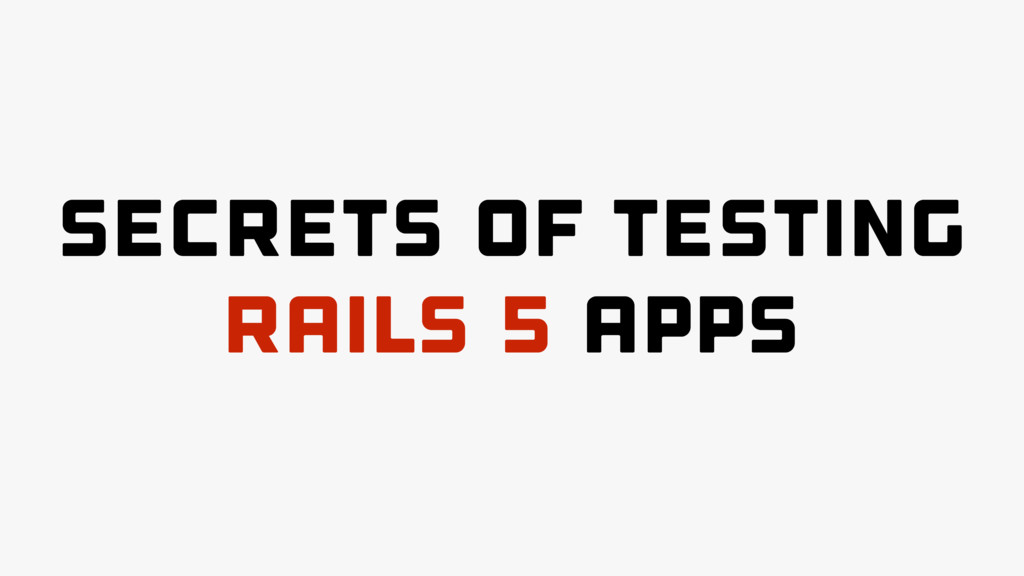 Secrets of Testing Rails 5 apps