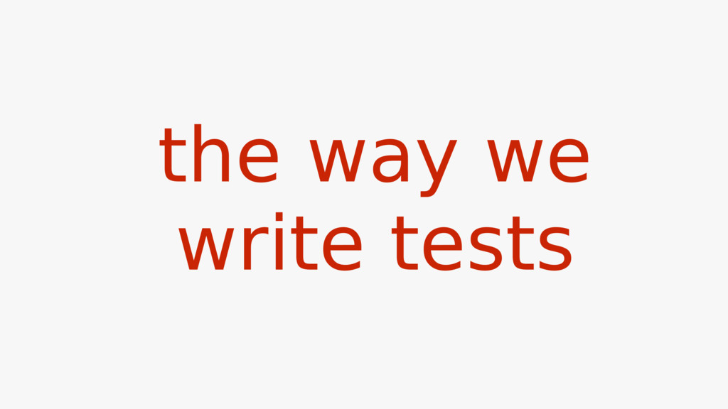the way we write tests