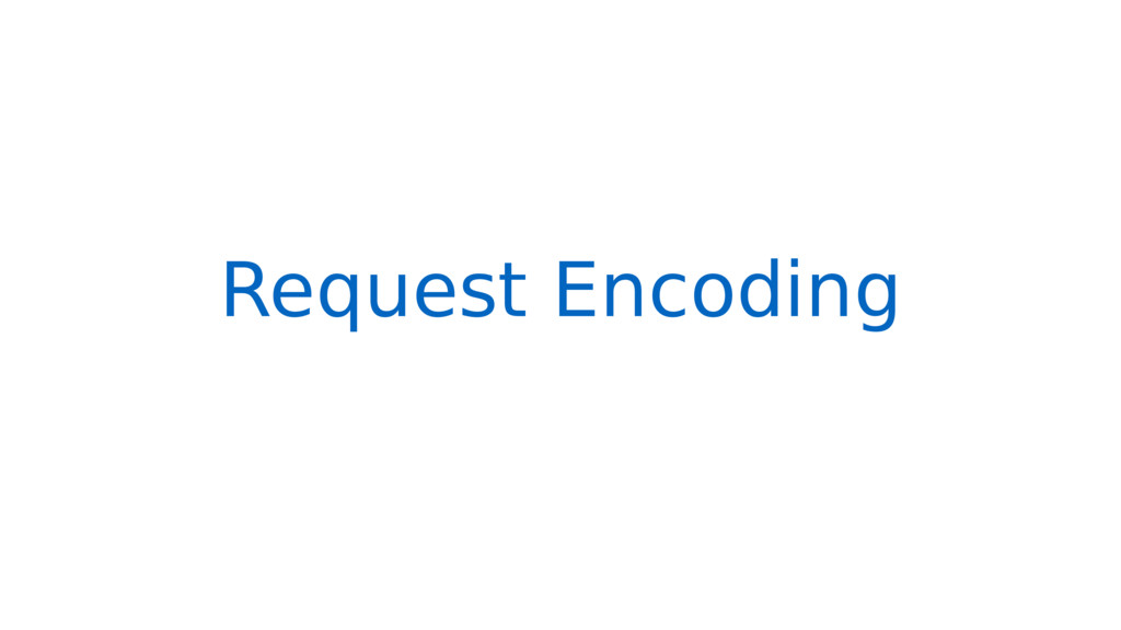 Request Encoding