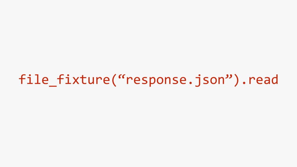 "file_fixture(""response.json"").read"