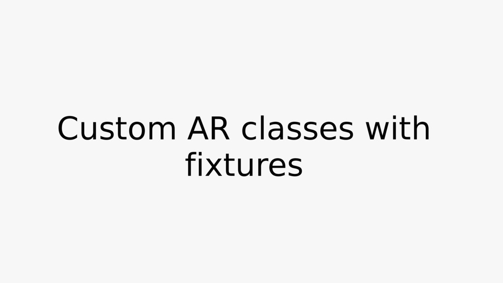 Custom AR classes with fixtures
