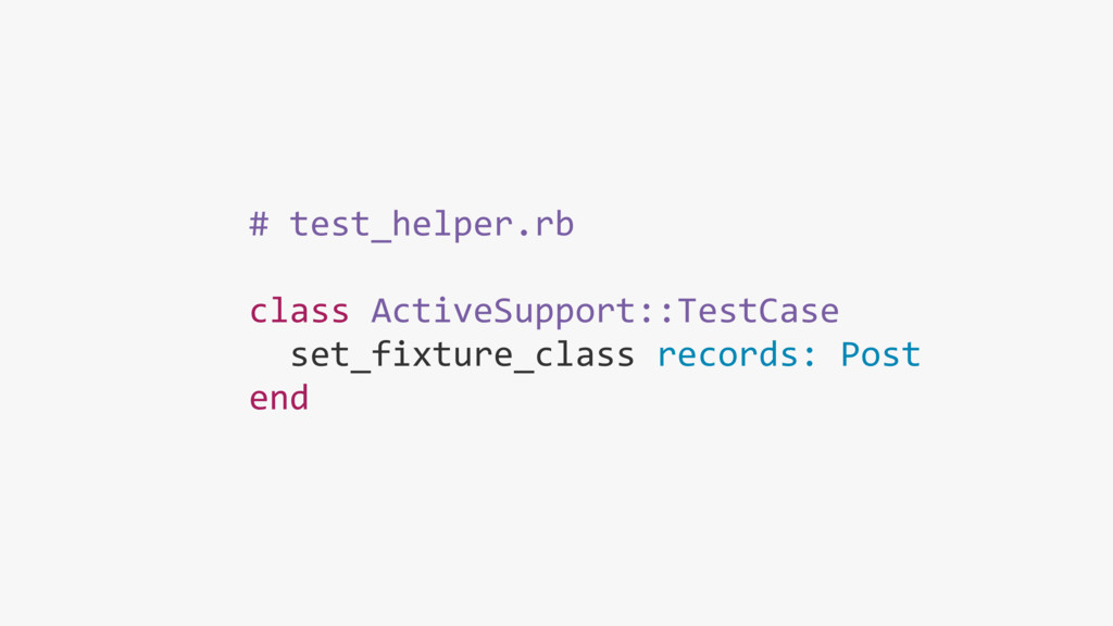 # test_helper.rb class ActiveSupport::TestCase ...
