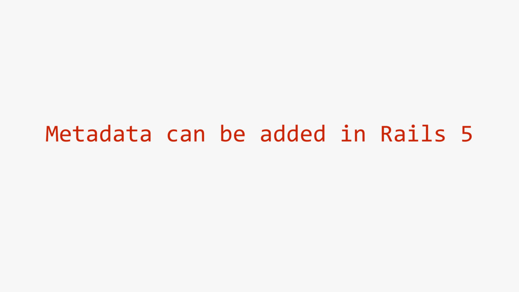 Metadata can be added in Rails 5