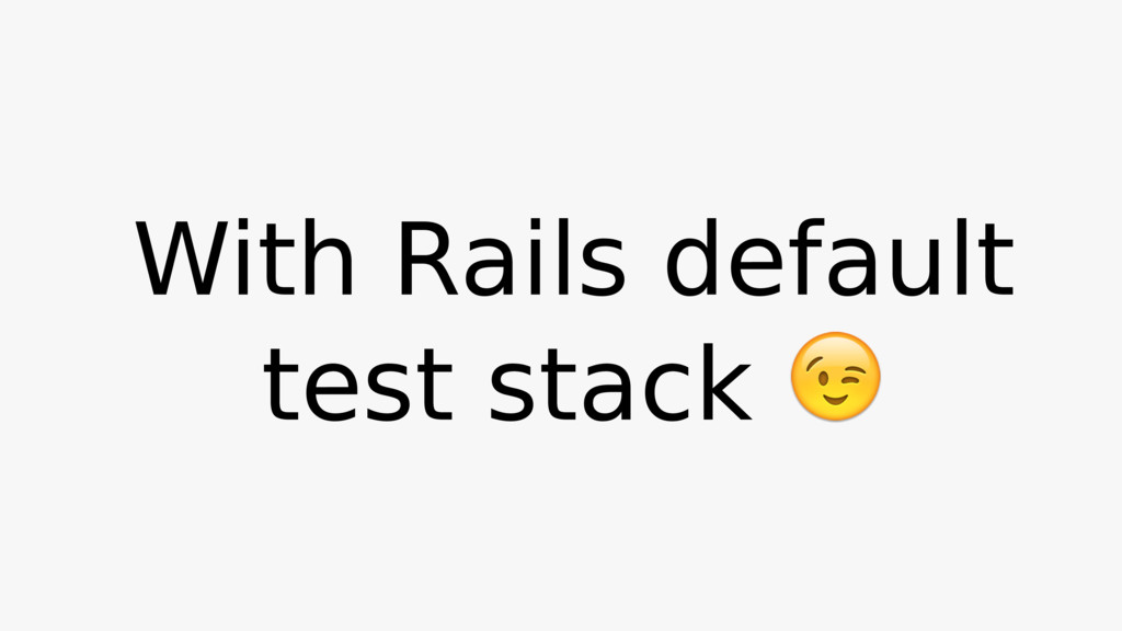 With Rails default test stack