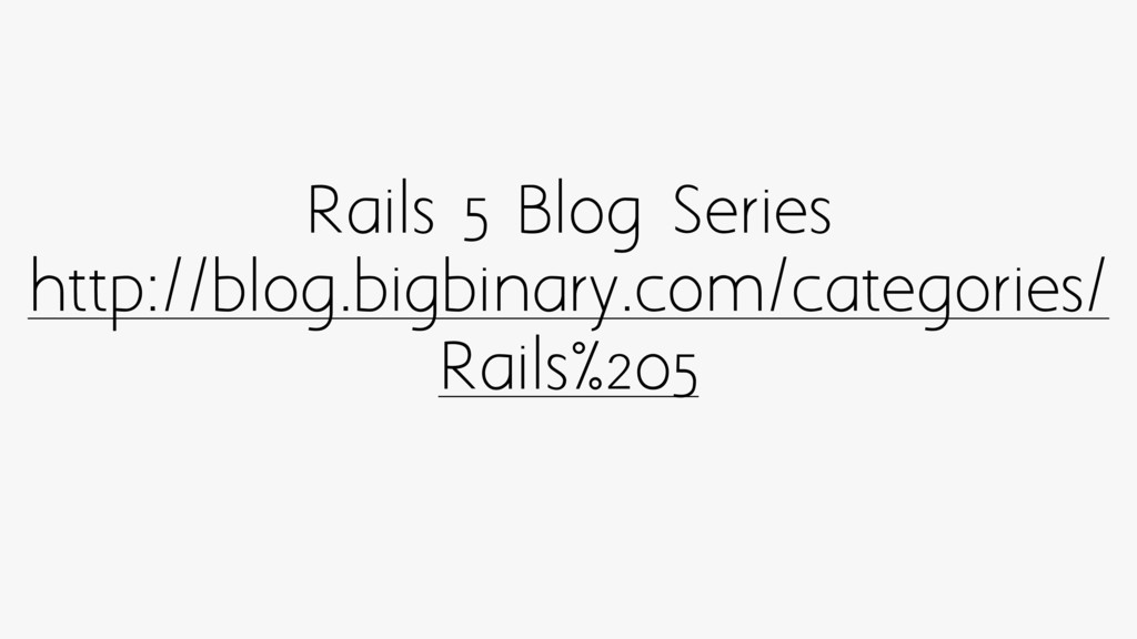 Rails 5 Blog Series http://blog.bigbinary.com/c...