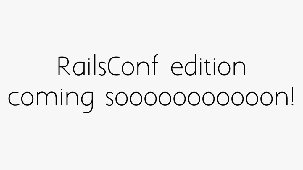 RailsConf edition coming sooooooooooon!