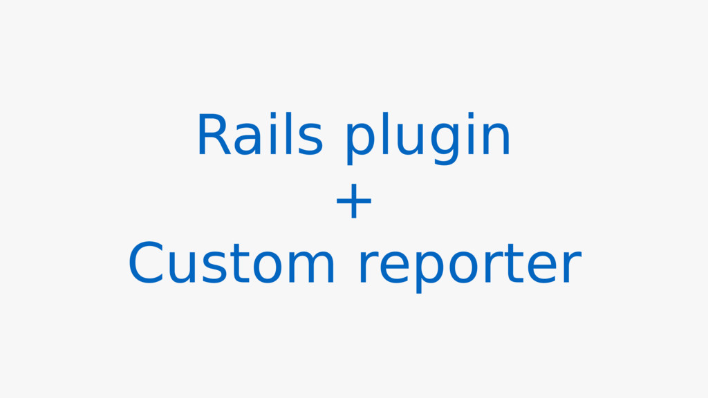 Rails plugin + Custom reporter