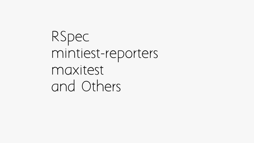 RSpec mintiest-reporters maxitest and Others