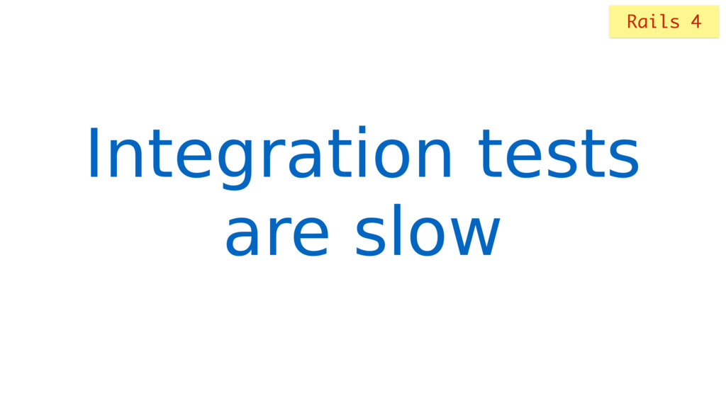 Integration tests are slow Rails 4