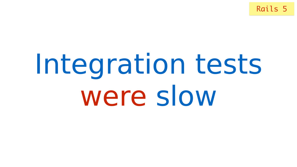 Integration tests were slow Rails 5