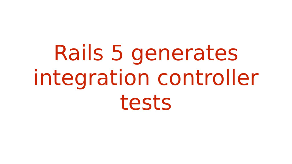 Rails 5 generates integration controller tests