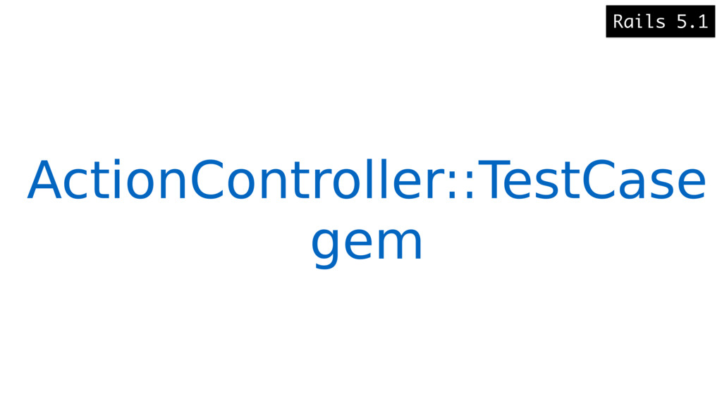 ActionController::TestCase gem Rails 5.1