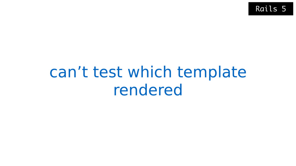 can't test which template rendered Rails 5