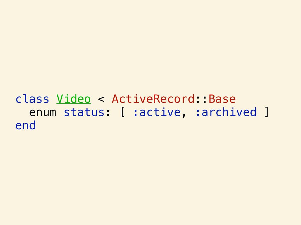 class Video < ActiveRecord::Base enum status: [...