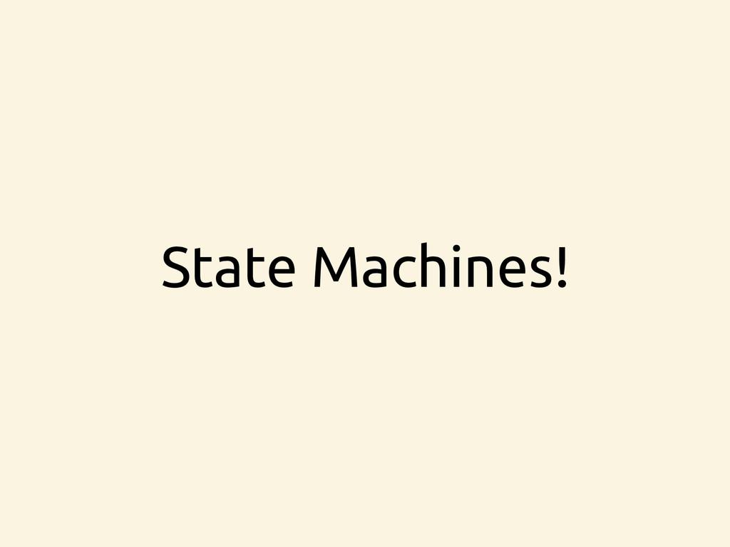 State Machines!