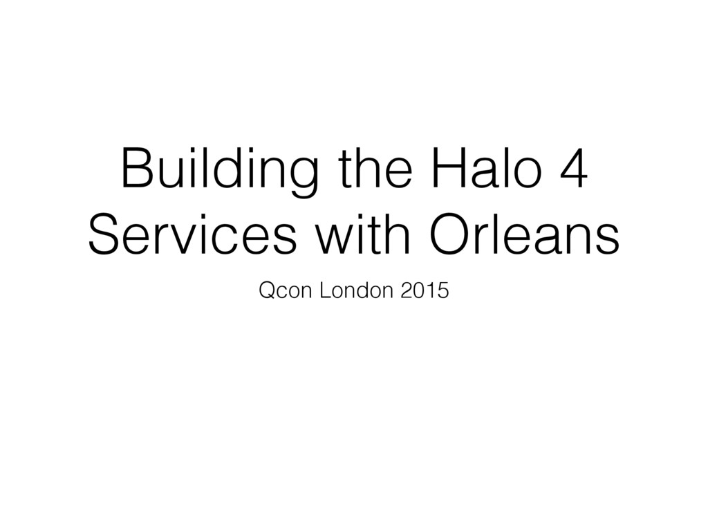 Building the Halo 4 Services with Orleans Qcon ...