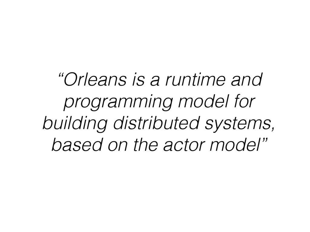"""""""Orleans is a runtime and programming model for..."""