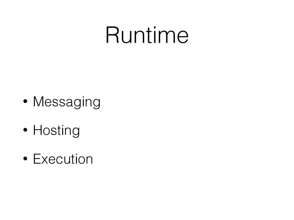 Runtime • Messaging • Hosting • Execution