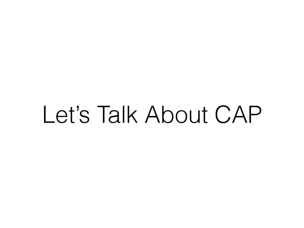 Let's Talk About CAP