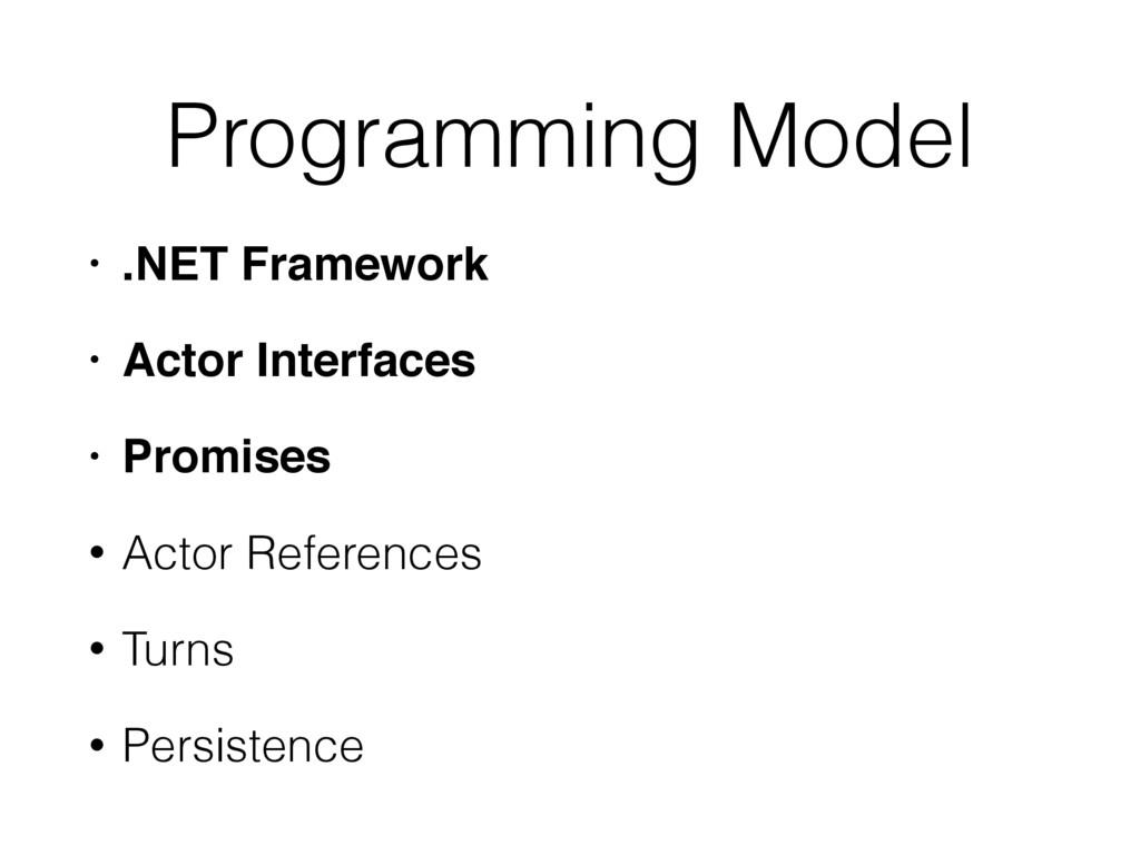 Programming Model • .NET Framework! • Actor Int...