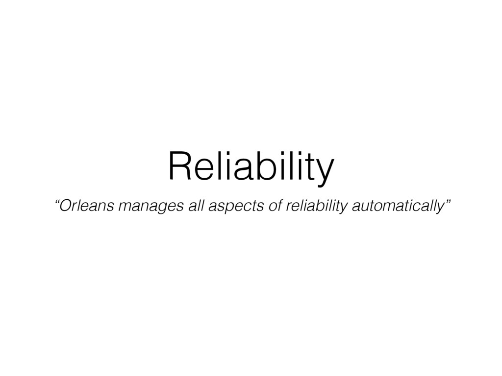 "Reliability ""Orleans manages all aspects of rel..."