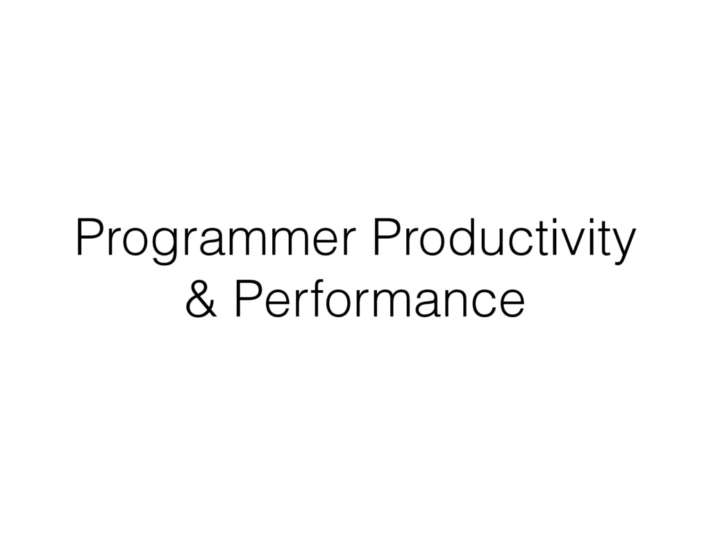 Programmer Productivity & Performance