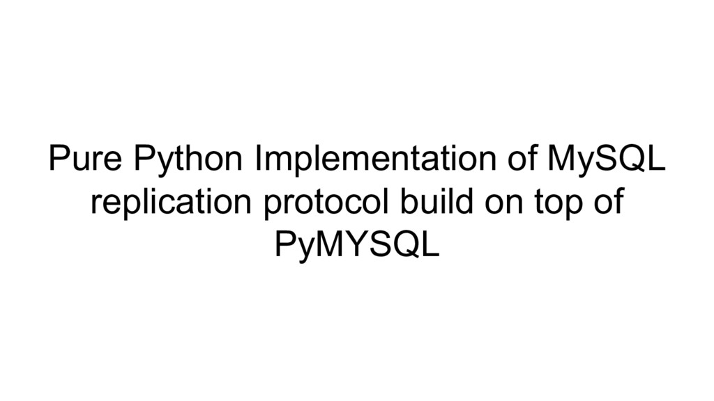 Pure Python Implementation of MySQL replication...