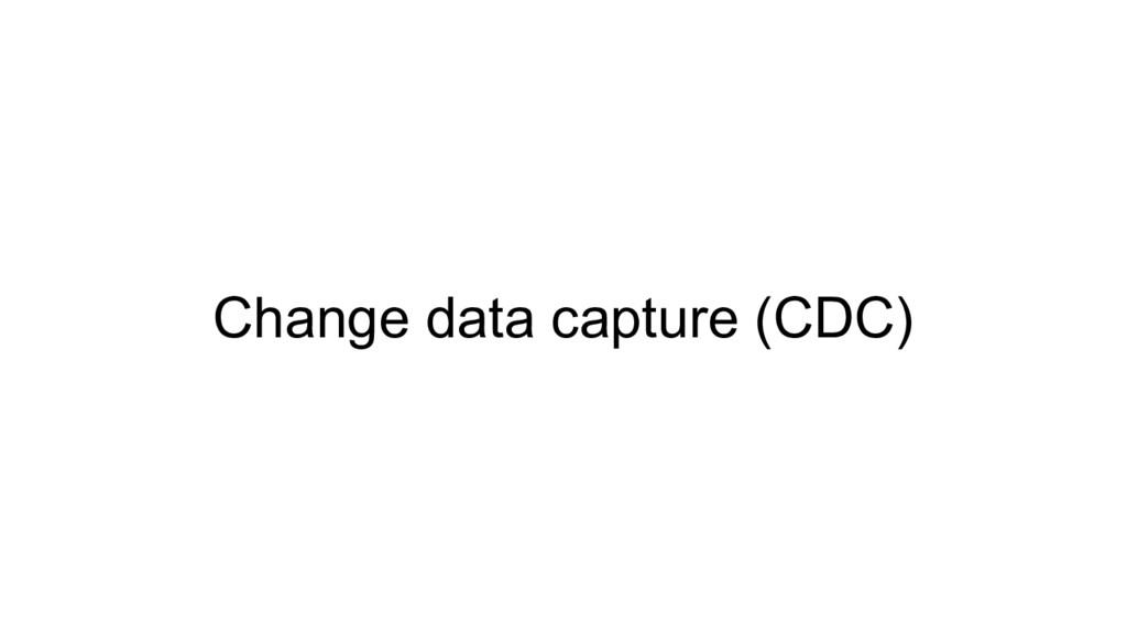 Change data capture (CDC)