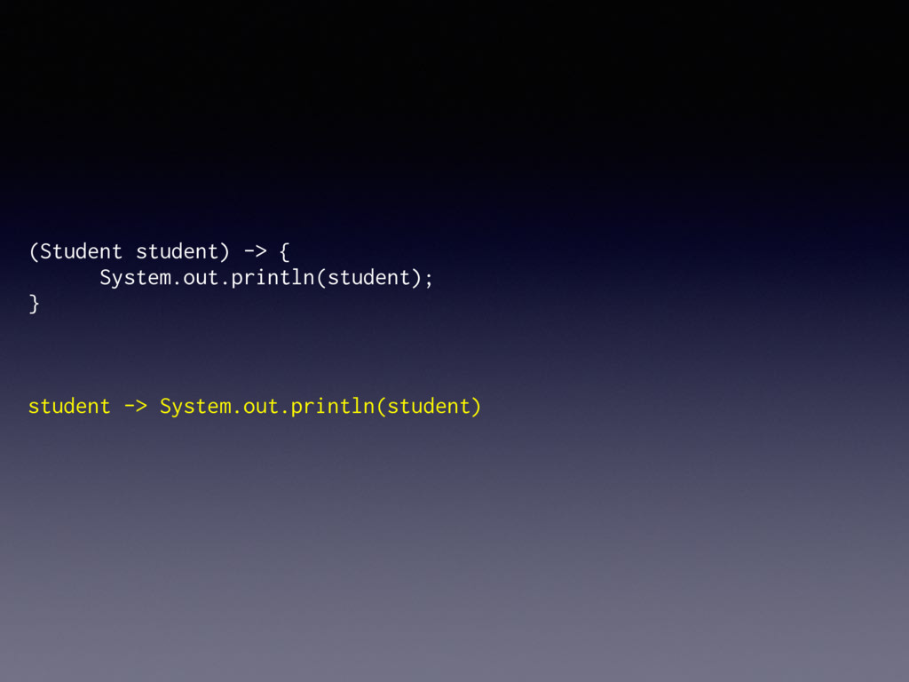 (Student student) -> { System.out.println(stud...
