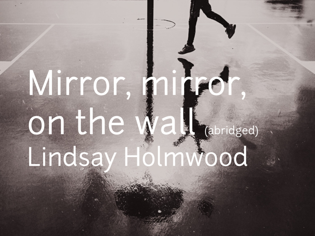 Mirror, mirror, on the wall (abridged) Lindsay ...