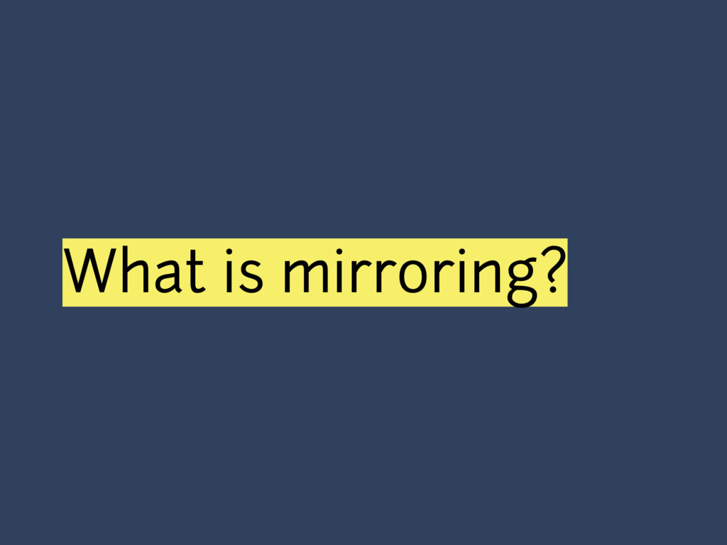 What is mirroring?