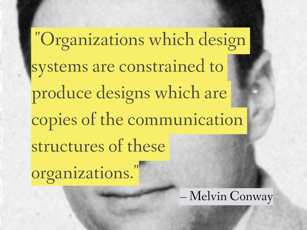 """Organizations which design systems are constra..."