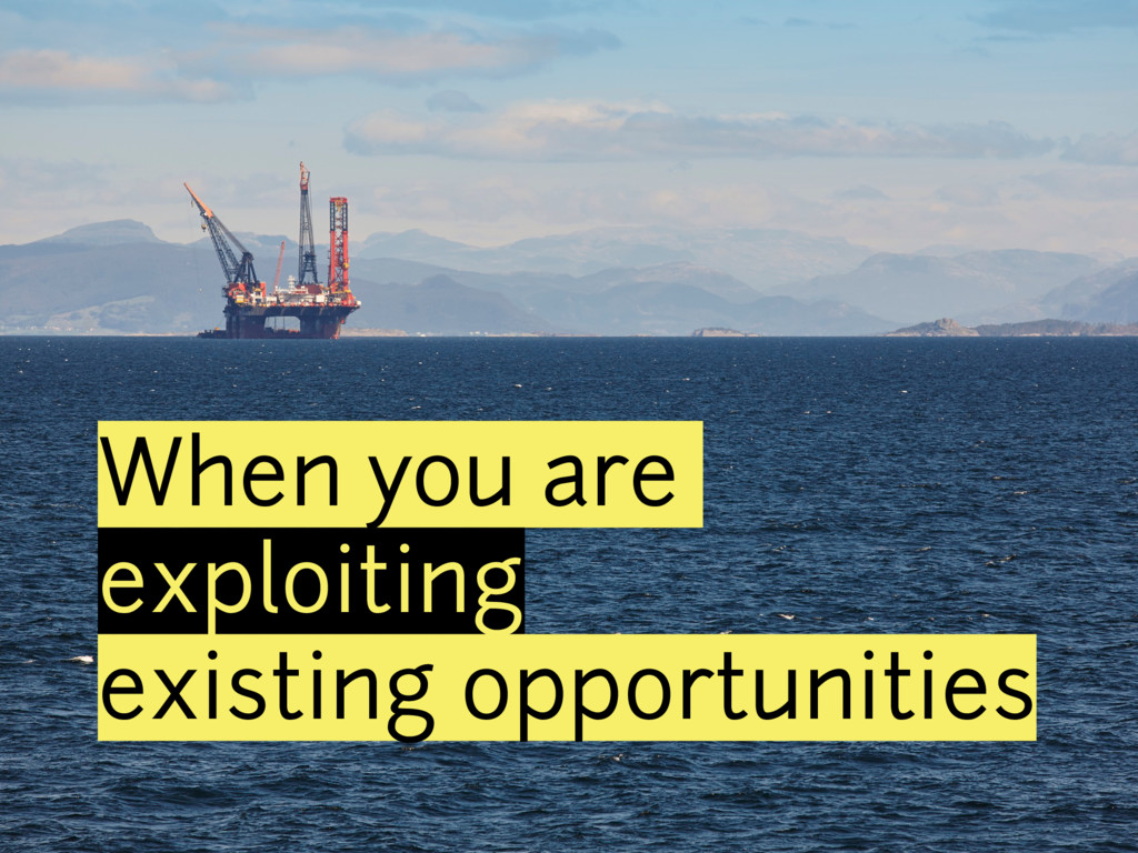 When you are exploiting