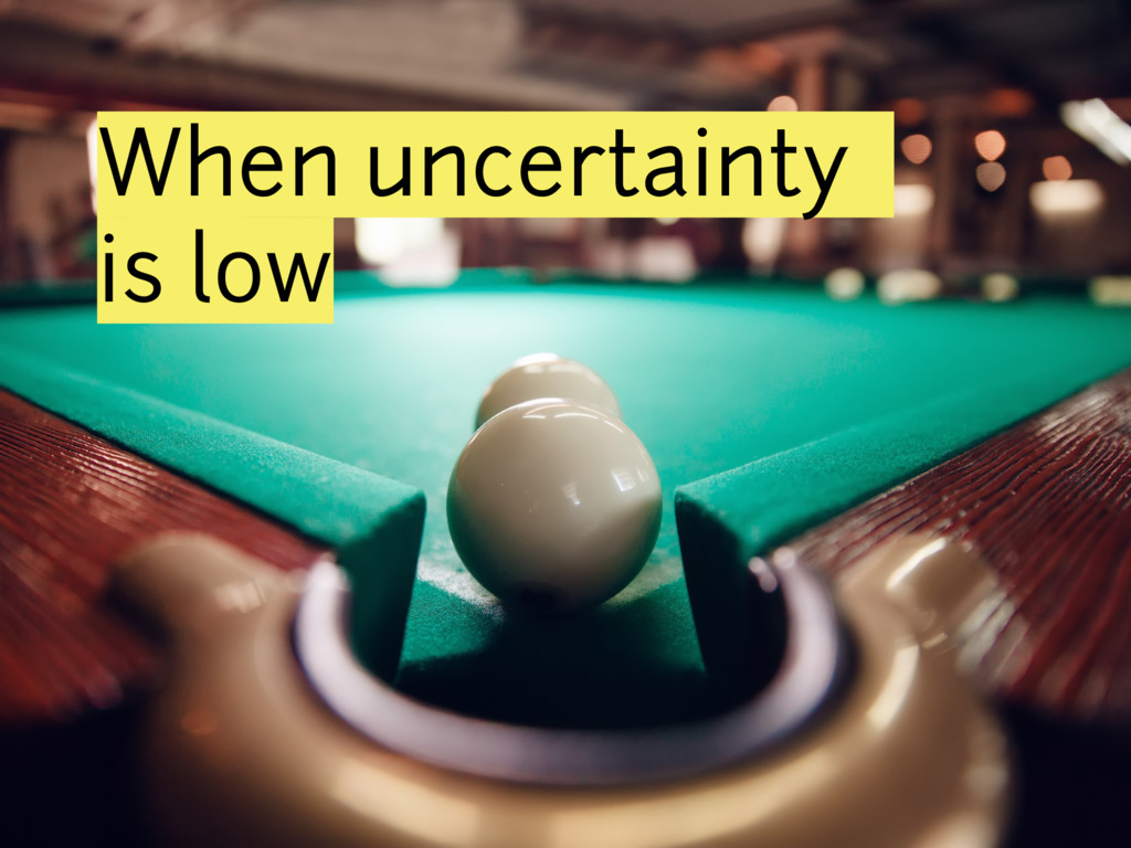 When uncertainty is low