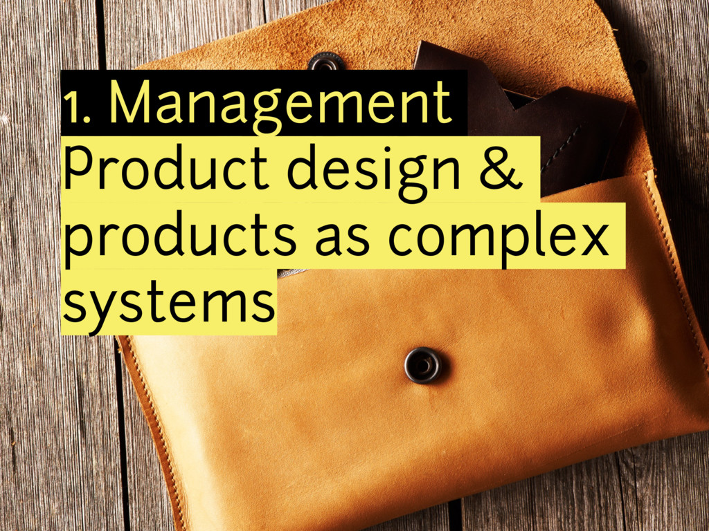 1. Management Product design & products as comp...