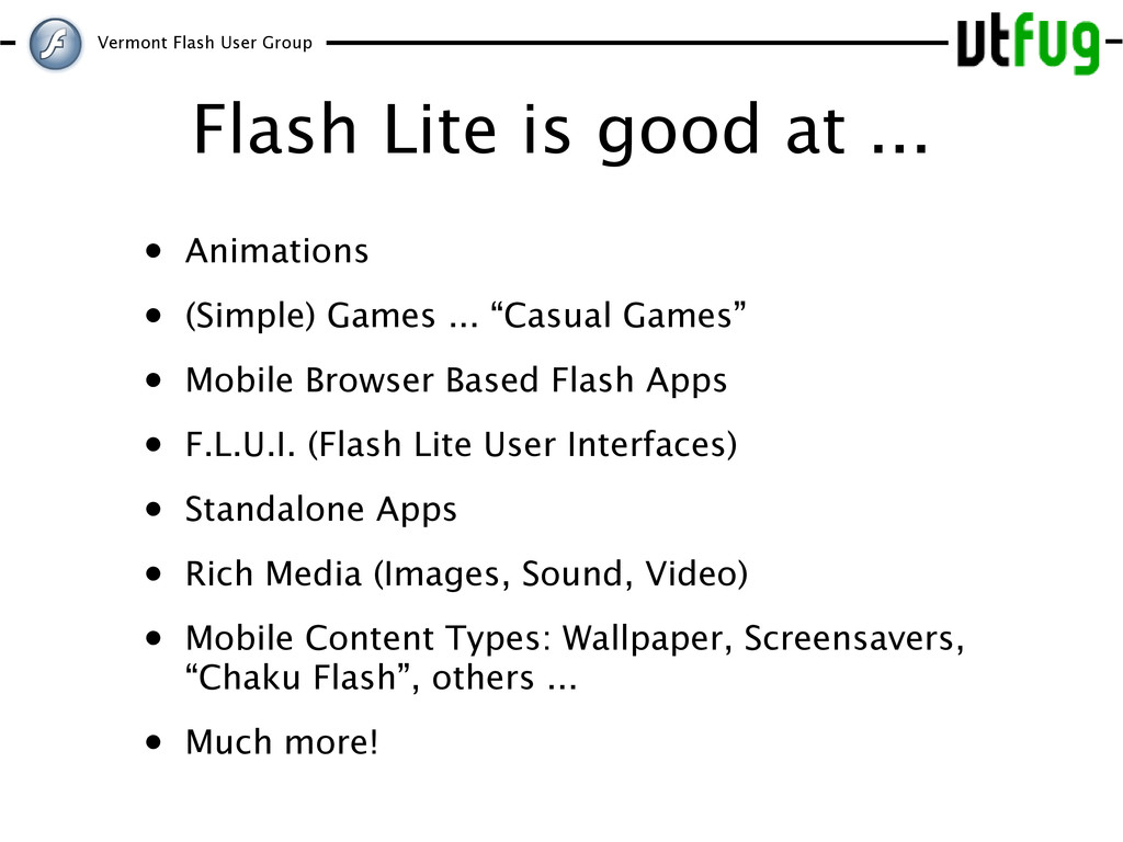 Vermont Flash User Group Flash Lite is good at ...