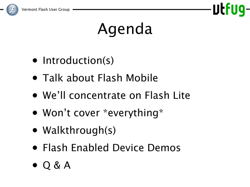 Vermont Flash User Group Agenda • Introduction(...