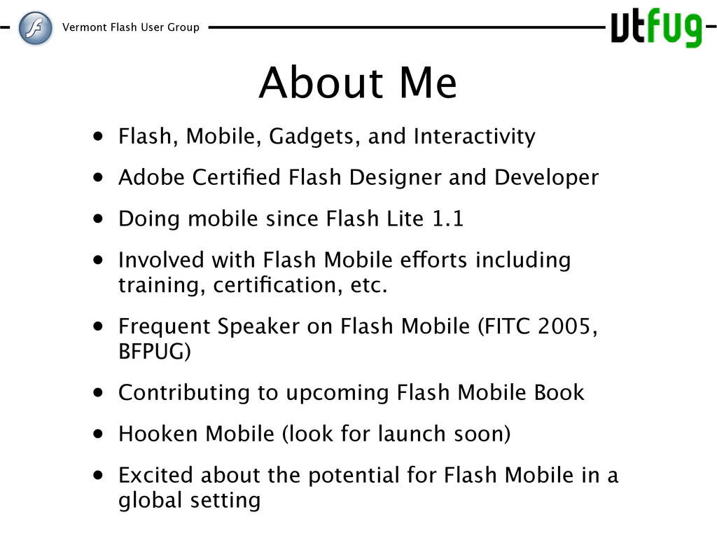 Vermont Flash User Group About Me • Flash, Mobi...