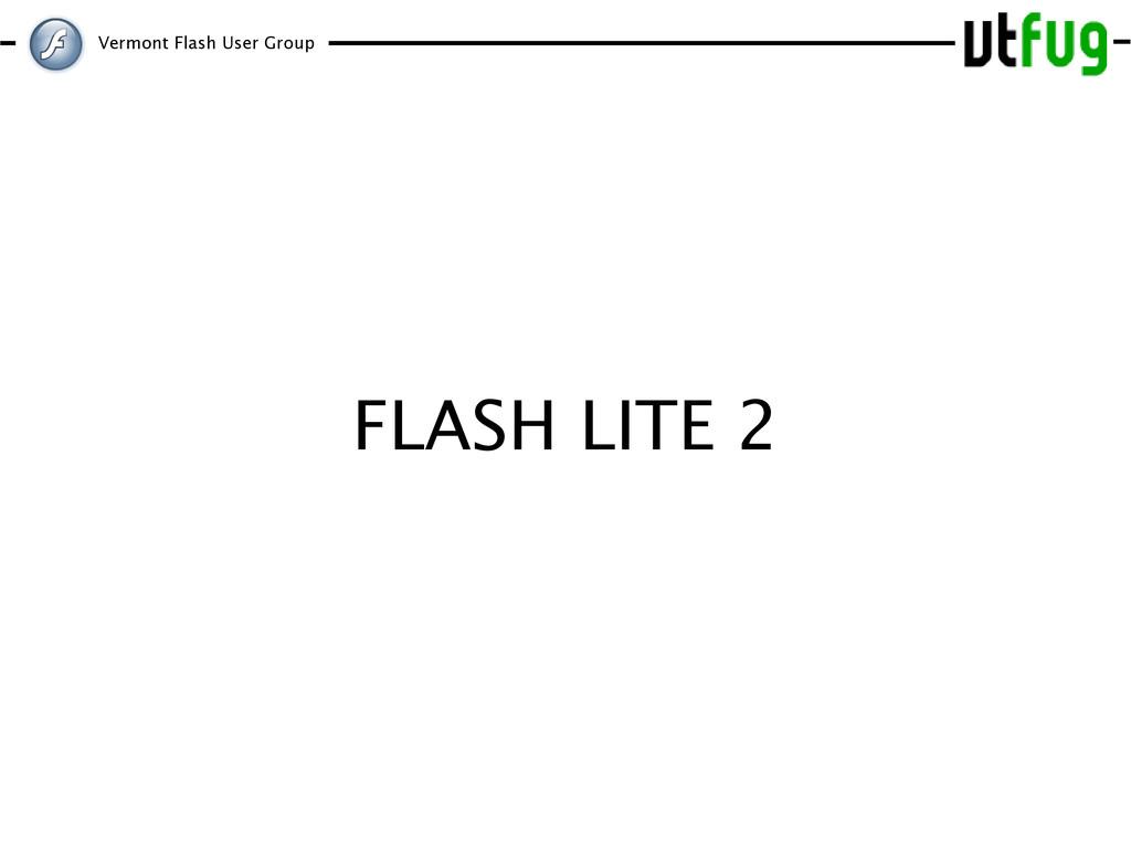Vermont Flash User Group FLASH LITE 2