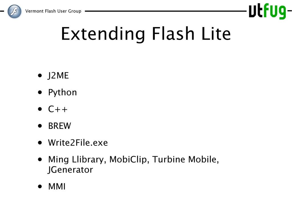 Vermont Flash User Group Extending Flash Lite •...