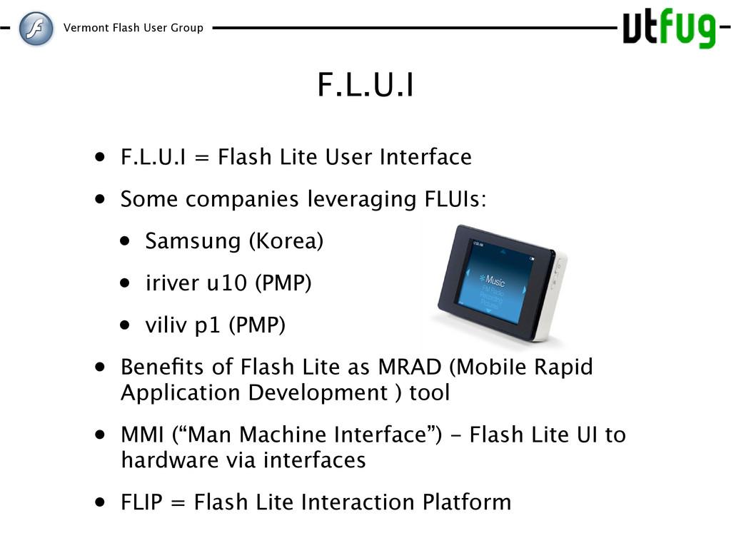 Vermont Flash User Group F.L.U.I • F.L.U.I = Fl...
