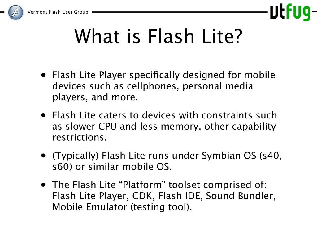 Vermont Flash User Group What is Flash Lite? • ...