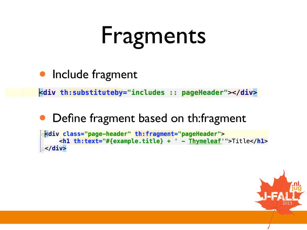 Fragments • Include fragment  ! • Define fragm...