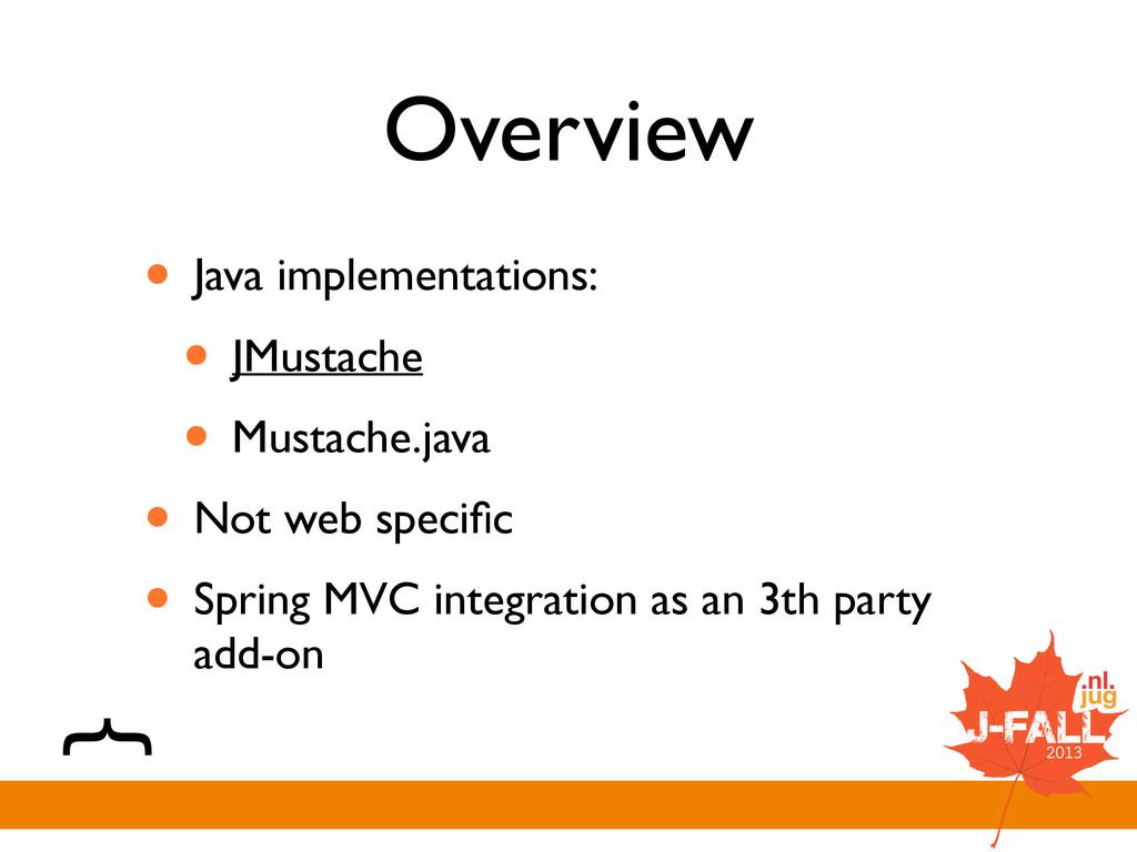 Overview • Java implementations:  • JMustache...