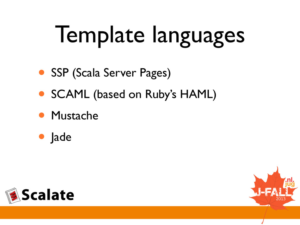 Template languages • SSP (Scala Server Pages) ...