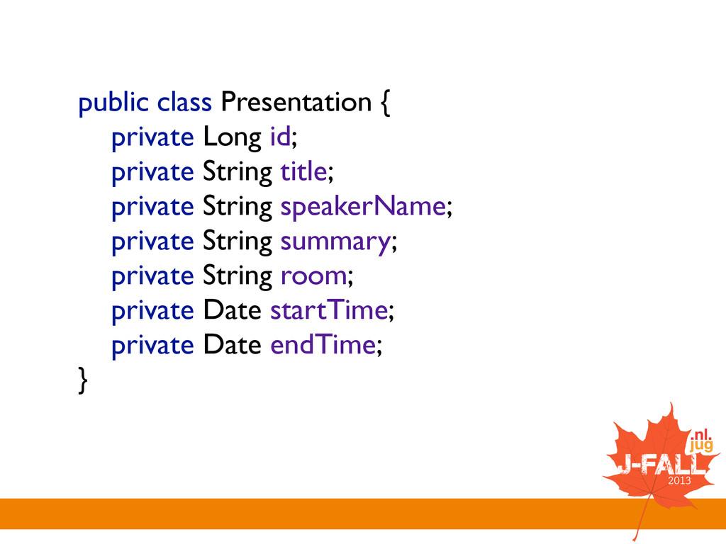 public class Presentation {  private Long id;...