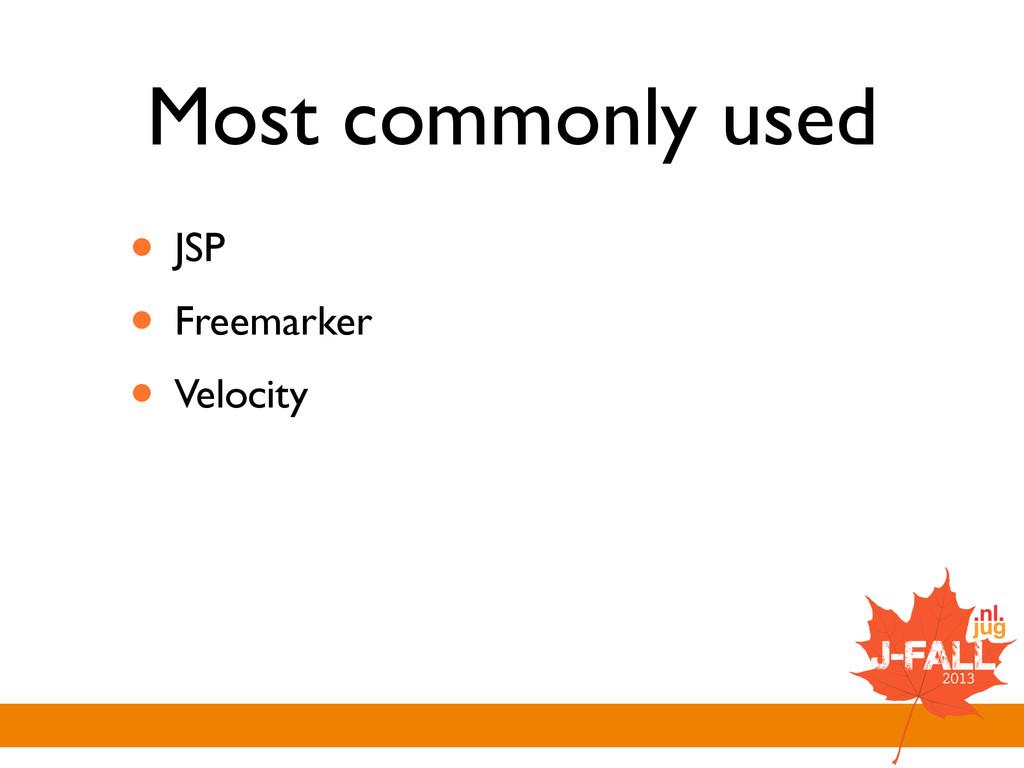 Most commonly used • JSP  • Freemarker  • V...