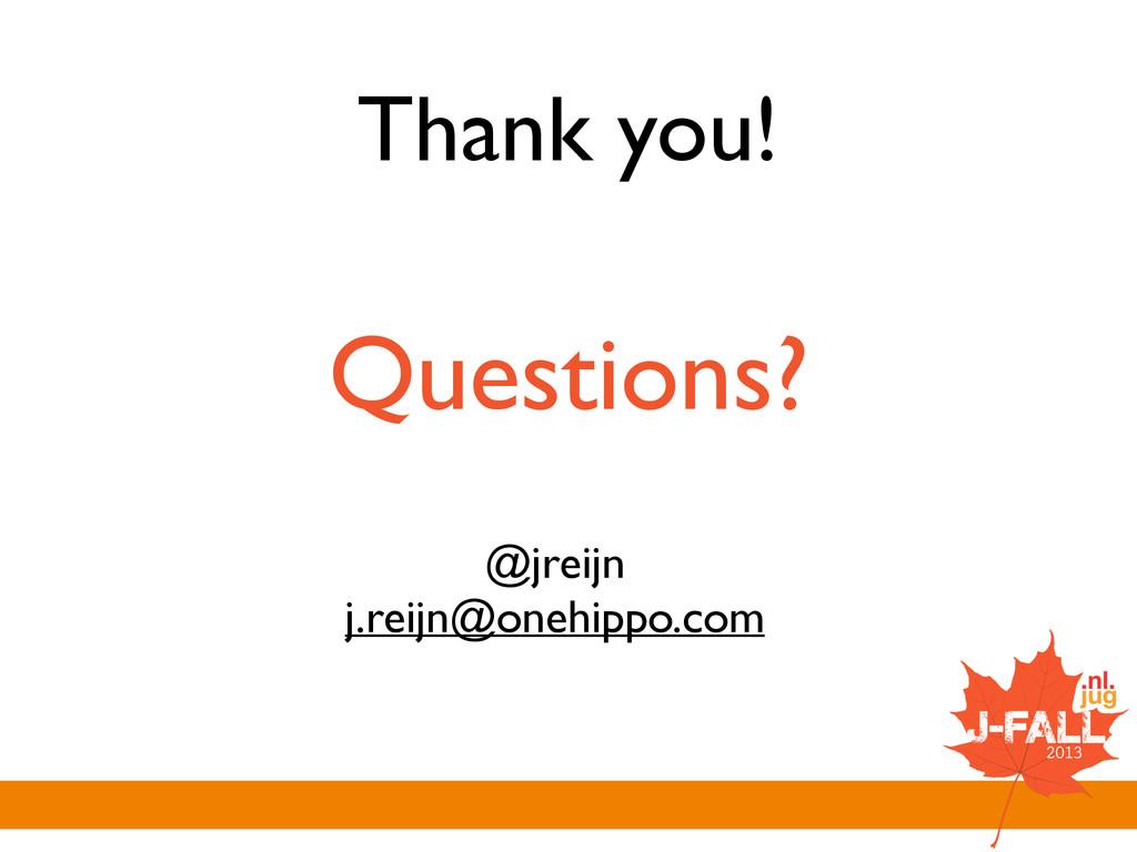 Thank you! Questions? @jreijn  j.reijn@onehip...